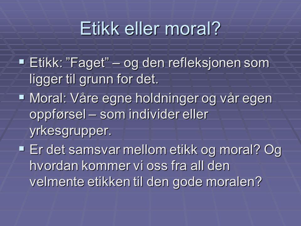 """Etikk eller moral?  Etikk: """"Faget"""" – og den refleksjonen som ligger til grunn for det.  Moral: Våre egne holdninger og vår egen oppførsel – som indi"""