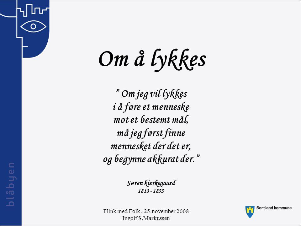 Flink med Folk, 25.november 2008 Ingolf S.Markussen Tillit * Tillit handler om en innbyrdes relasjon.