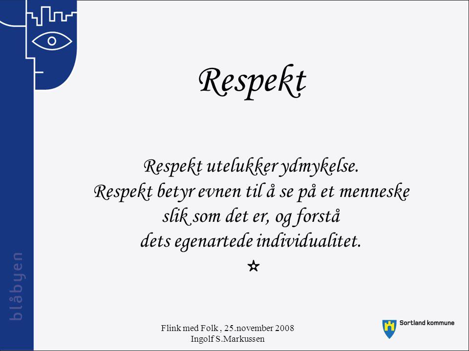 Flink med Folk, 25.november 2008 Ingolf S.Markussen Anerkjennelse Anerkjennelse er en betingelse for mestring og utvikling Anerkjennelse er å formidle en grunnleggende etisk holdning, der likeverdet til den andre anerkjennes.