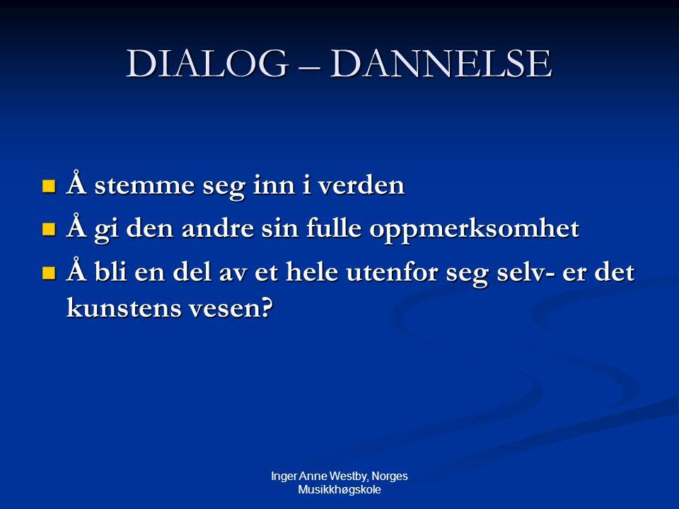 Inger Anne Westby, Norges Musikkhøgskole Dannelsens forvandlinger En skal lære å finne seg selv via det andre, det overleverte, det fremmede, i en kritisk prøvende tilegnelse.