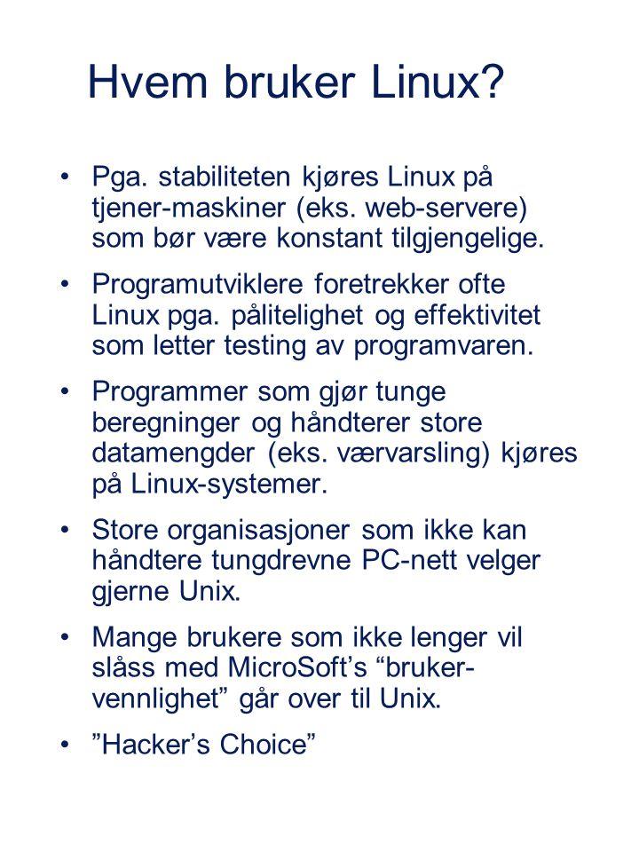 Hvem bruker Linux? Pga. stabiliteten kjøres Linux på tjener-maskiner (eks. web-servere) som bør være konstant tilgjengelige. Programutviklere foretrek