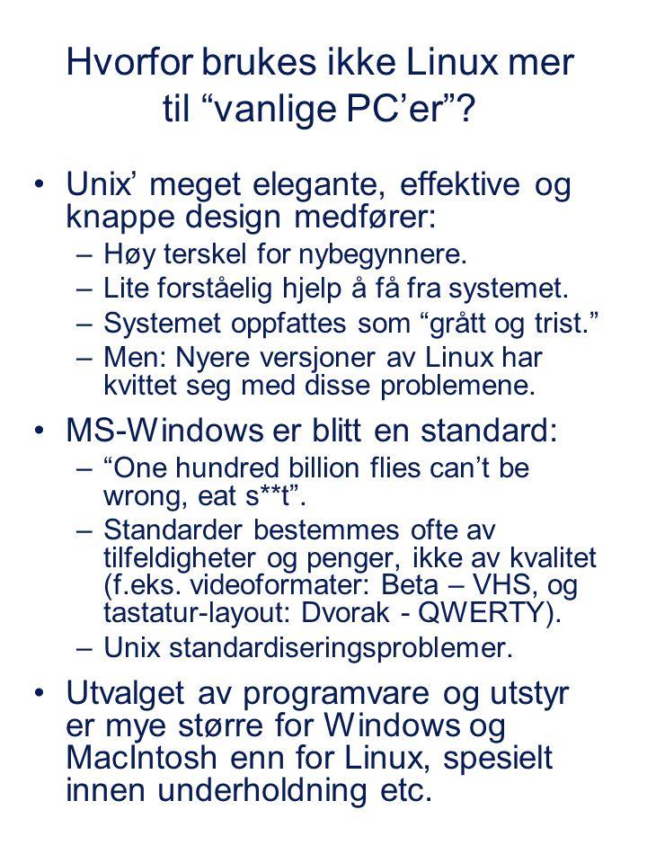 """Hvorfor brukes ikke Linux mer til """"vanlige PC'er""""? Unix' meget elegante, effektive og knappe design medfører: –Høy terskel for nybegynnere. –Lite fors"""