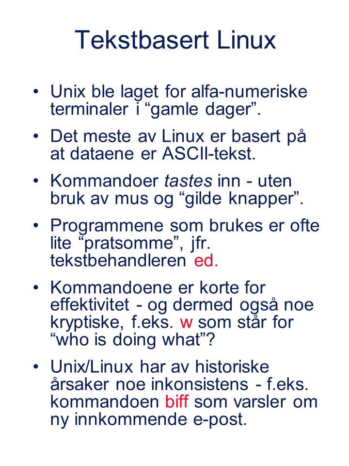 """Tekstbasert Linux Unix ble laget for alfa-numeriske terminaler i """"gamle dager"""". Det meste av Linux er basert på at dataene er ASCII-tekst. Kommandoer"""