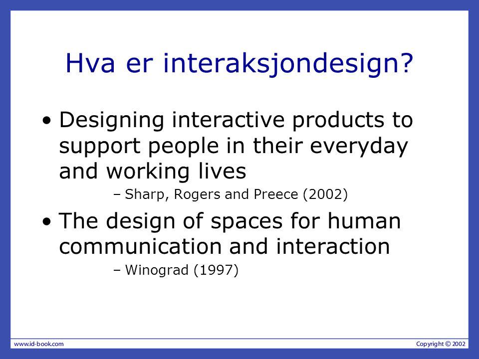 Mål for design Utvikle anvendelige produkter –Med anvendelige forstår vi lett å lære, virkningsfull og gir en god erfaring.