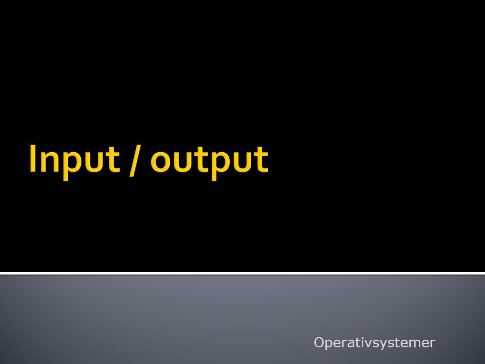  En datamaskin er gjerne koblet til utstyr som skjerm, tastatur, mus, harddisk, CD/DVD enheter, printer, …  En viktig oppgave for et operativsystem er å kommunisere med enheter tilkoblet datamaskinen.