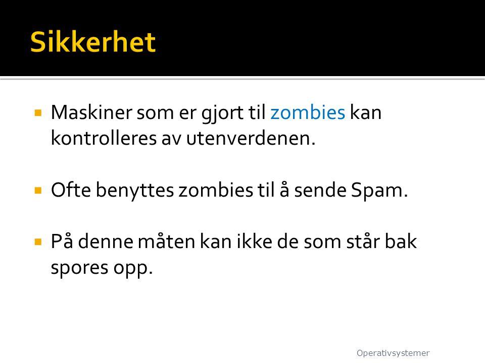  Maskiner som er gjort til zombies kan kontrolleres av utenverdenen.  Ofte benyttes zombies til å sende Spam.  På denne måten kan ikke de som står