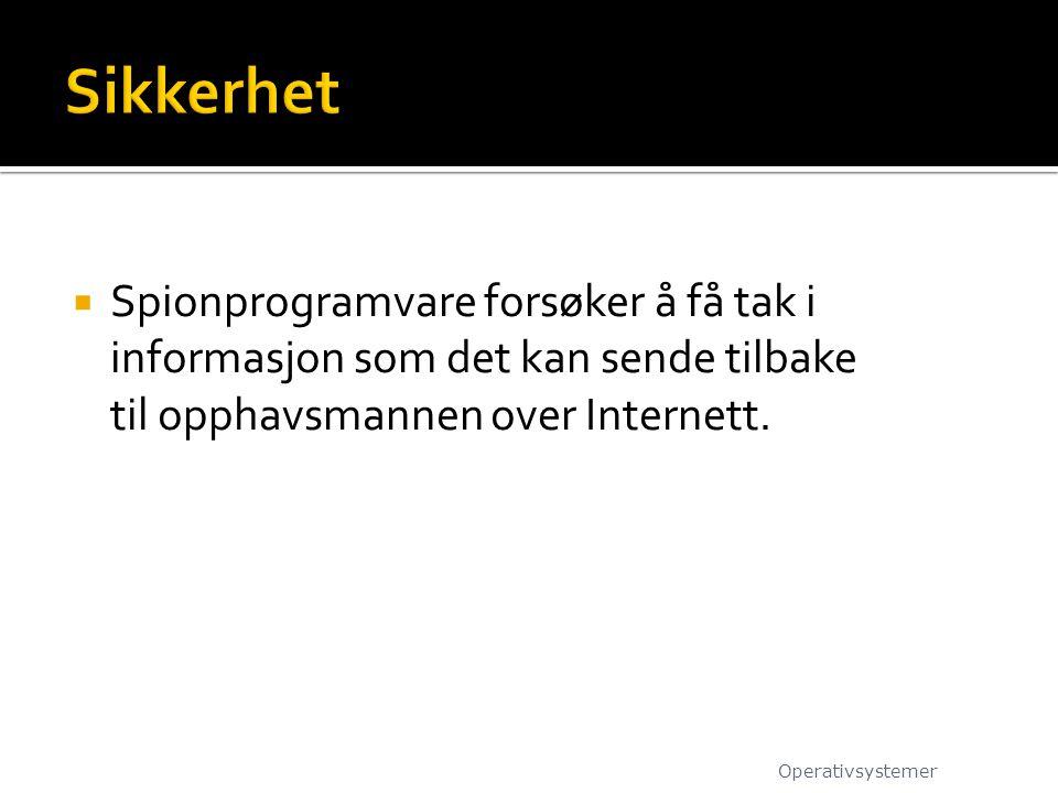  Spionprogramvare forsøker å få tak i informasjon som det kan sende tilbake til opphavsmannen over Internett. Operativsystemer