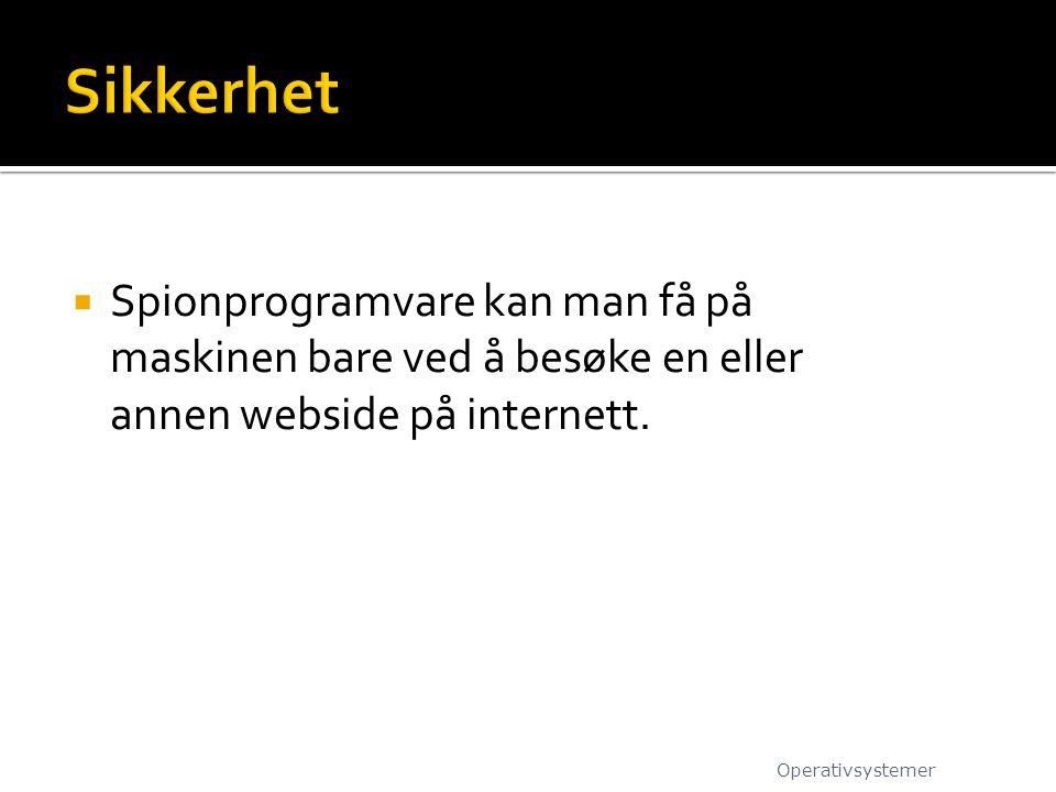  Spionprogramvare kan man få på maskinen bare ved å besøke en eller annen webside på internett. Operativsystemer