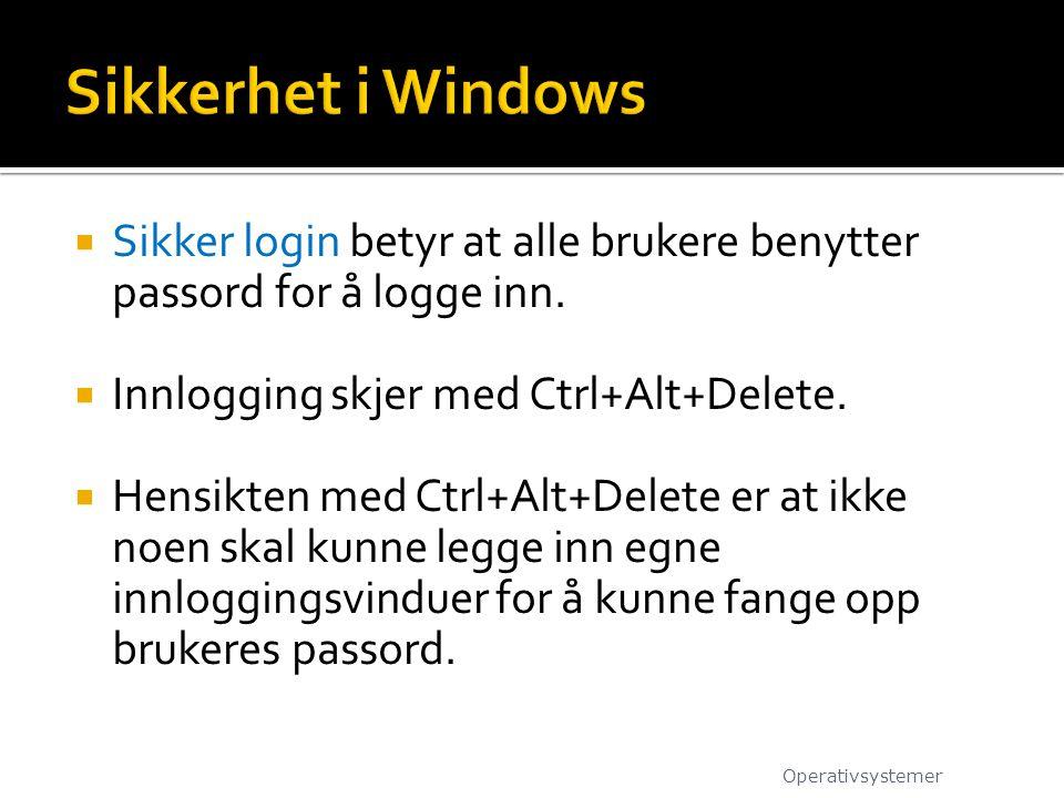  Sikker login betyr at alle brukere benytter passord for å logge inn.  Innlogging skjer med Ctrl+Alt+Delete.  Hensikten med Ctrl+Alt+Delete er at i