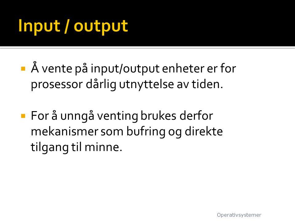  Å vente på input/output enheter er for prosessor dårlig utnyttelse av tiden.  For å unngå venting brukes derfor mekanismer som bufring og direkte t