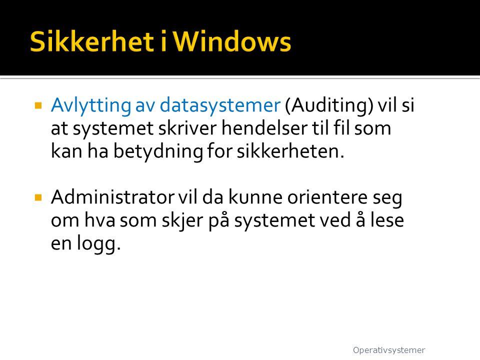  Avlytting av datasystemer (Auditing) vil si at systemet skriver hendelser til fil som kan ha betydning for sikkerheten.  Administrator vil da kunne