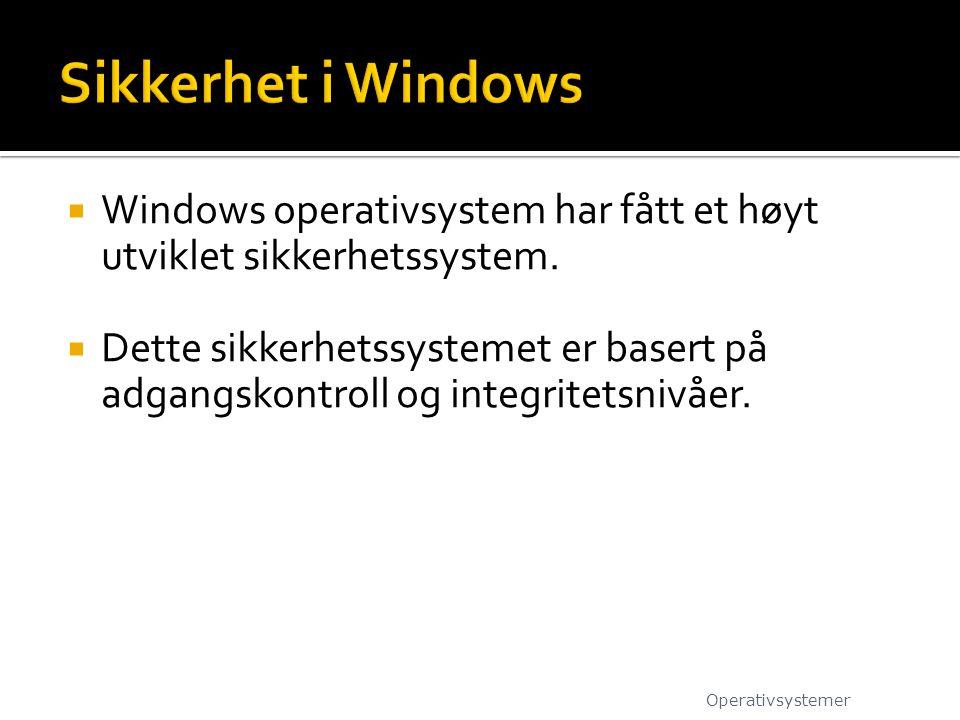  Windows operativsystem har fått et høyt utviklet sikkerhetssystem.  Dette sikkerhetssystemet er basert på adgangskontroll og integritetsnivåer. Ope