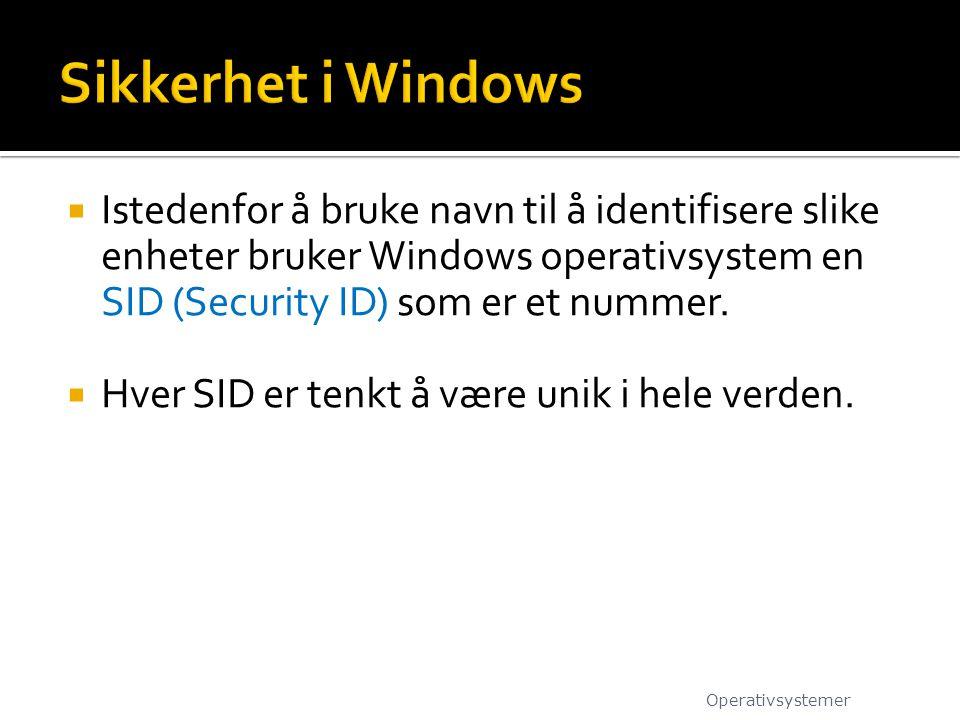  Istedenfor å bruke navn til å identifisere slike enheter bruker Windows operativsystem en SID (Security ID) som er et nummer.  Hver SID er tenkt å