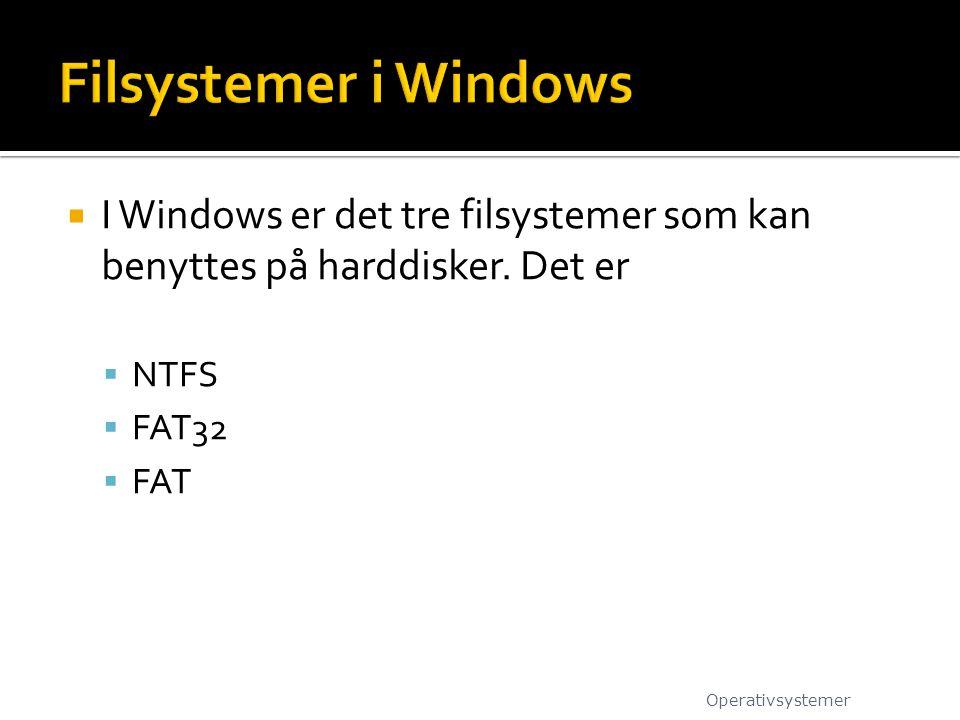  I Windows er det tre filsystemer som kan benyttes på harddisker. Det er  NTFS  FAT32  FAT Operativsystemer
