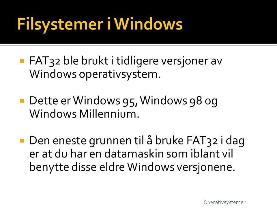  FAT32 ble brukt i tidligere versjoner av Windows operativsystem.  Dette er Windows 95, Windows 98 og Windows Millennium.  Den eneste grunnen til å