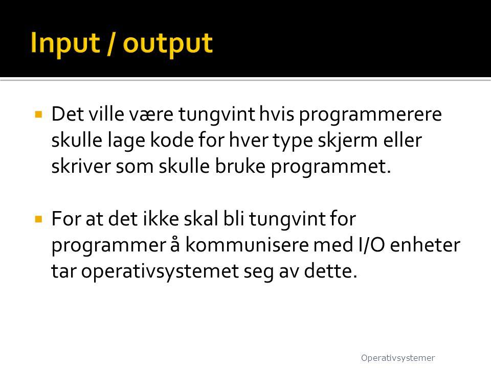  Det ville være tungvint hvis programmerere skulle lage kode for hver type skjerm eller skriver som skulle bruke programmet.  For at det ikke skal b