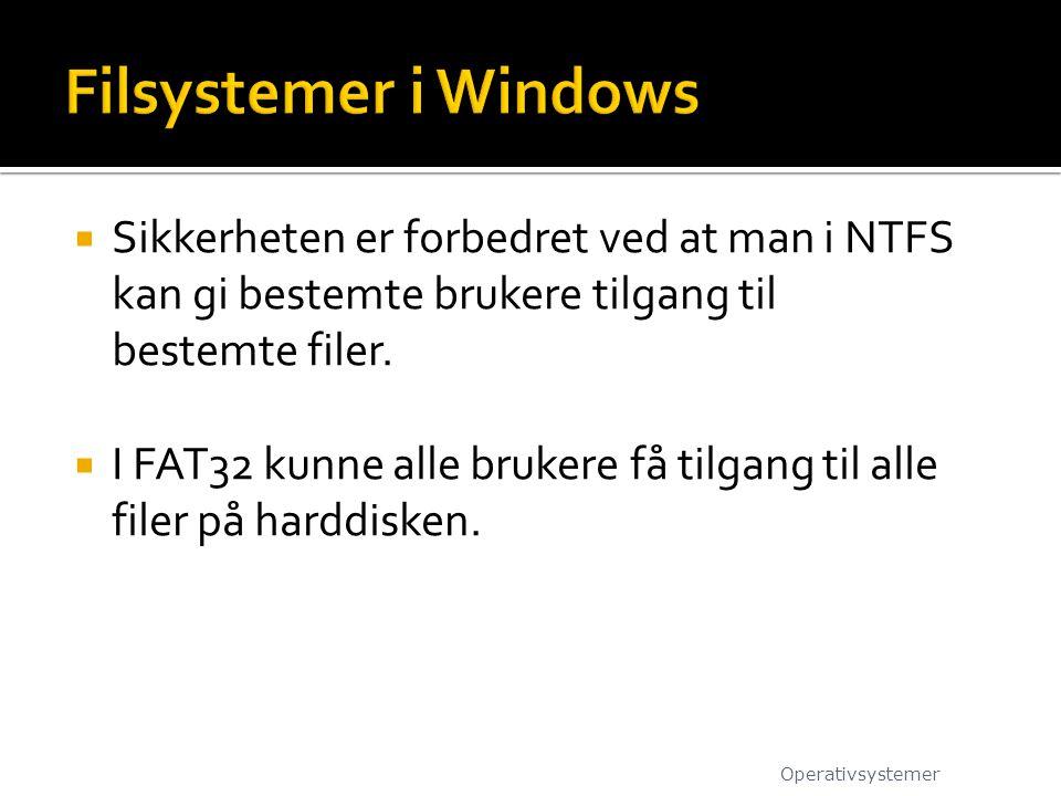  Sikkerheten er forbedret ved at man i NTFS kan gi bestemte brukere tilgang til bestemte filer.  I FAT32 kunne alle brukere få tilgang til alle file