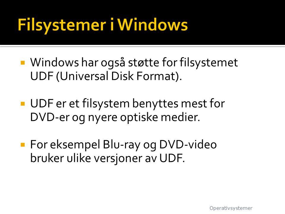  Windows har også støtte for filsystemet UDF (Universal Disk Format).  UDF er et filsystem benyttes mest for DVD-er og nyere optiske medier.  For e