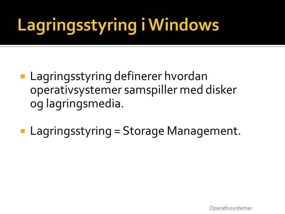  Lagringsstyring definerer hvordan operativsystemer samspiller med disker og lagringsmedia.  Lagringsstyring = Storage Management. Operativsystemer