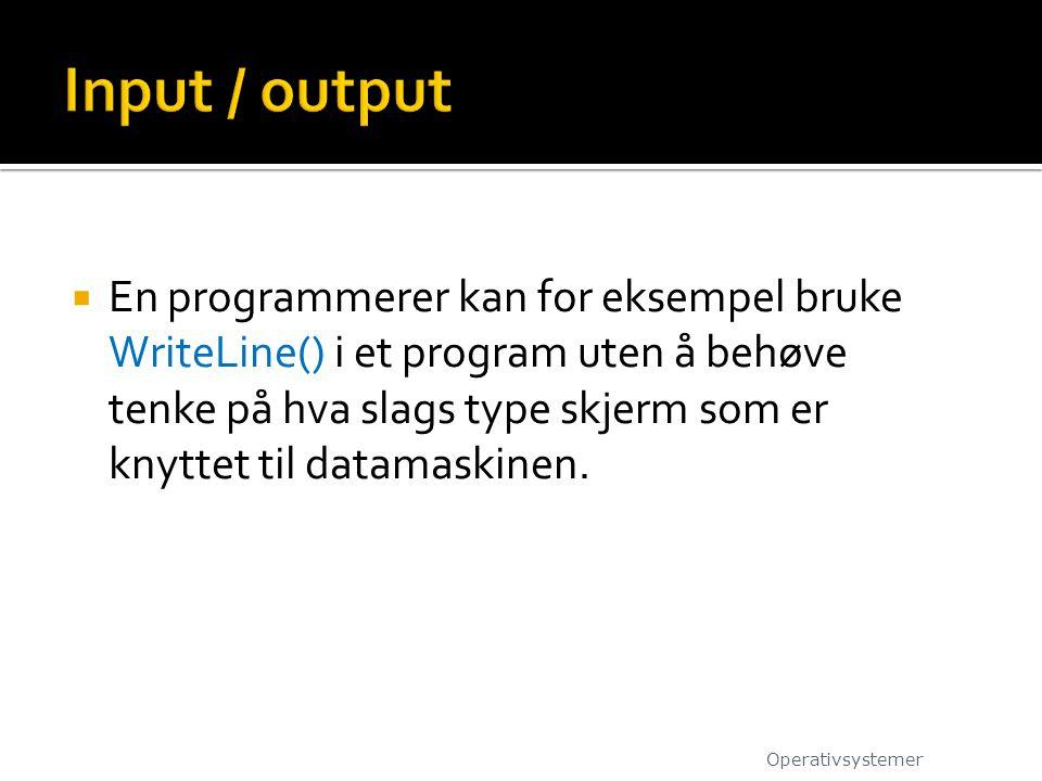  En programmerer kan for eksempel bruke WriteLine() i et program uten å behøve tenke på hva slags type skjerm som er knyttet til datamaskinen. Operat