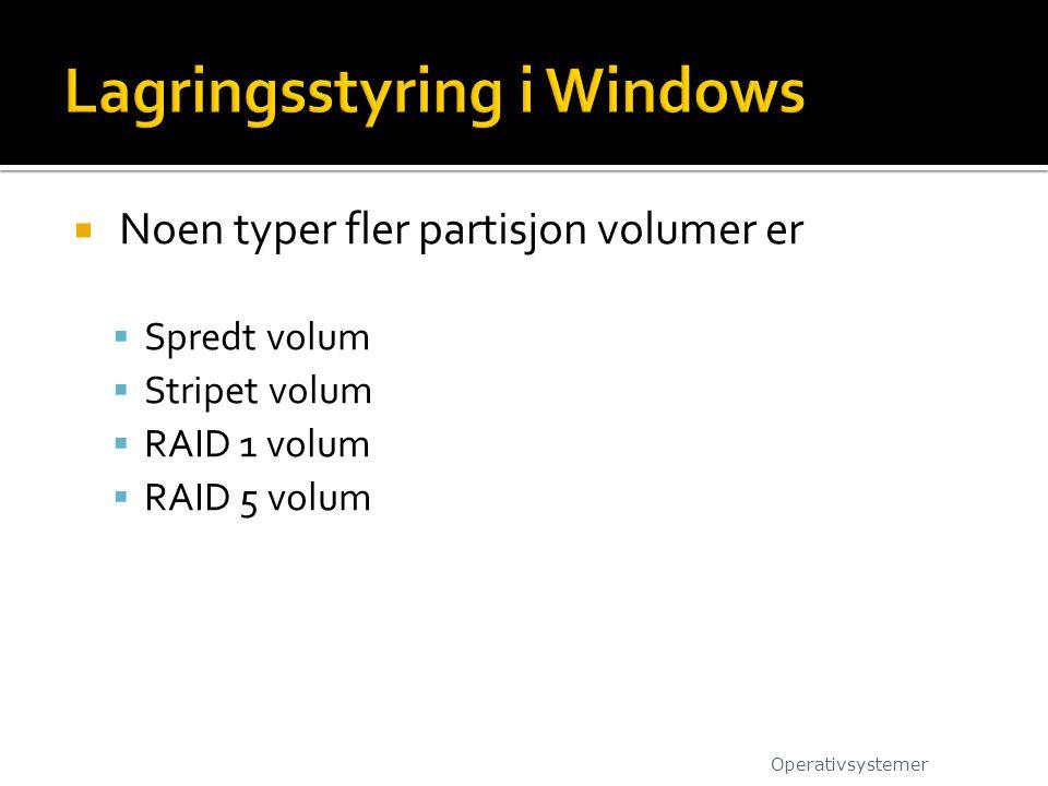  Noen typer fler partisjon volumer er  Spredt volum  Stripet volum  RAID 1 volum  RAID 5 volum Operativsystemer
