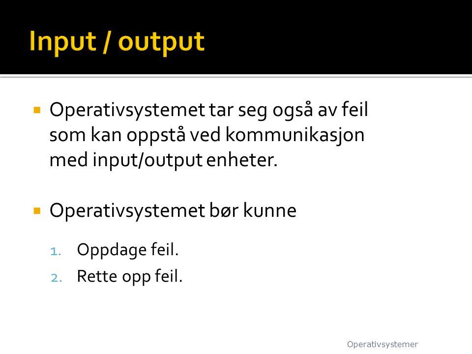  Operativsystemet tar seg også av feil som kan oppstå ved kommunikasjon med input/output enheter.  Operativsystemet bør kunne 1. Oppdage feil. 2. Re