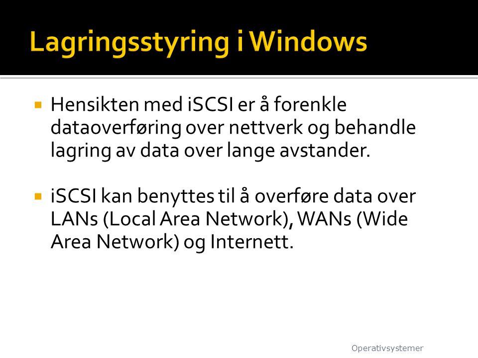  Hensikten med iSCSI er å forenkle dataoverføring over nettverk og behandle lagring av data over lange avstander.  iSCSI kan benyttes til å overføre