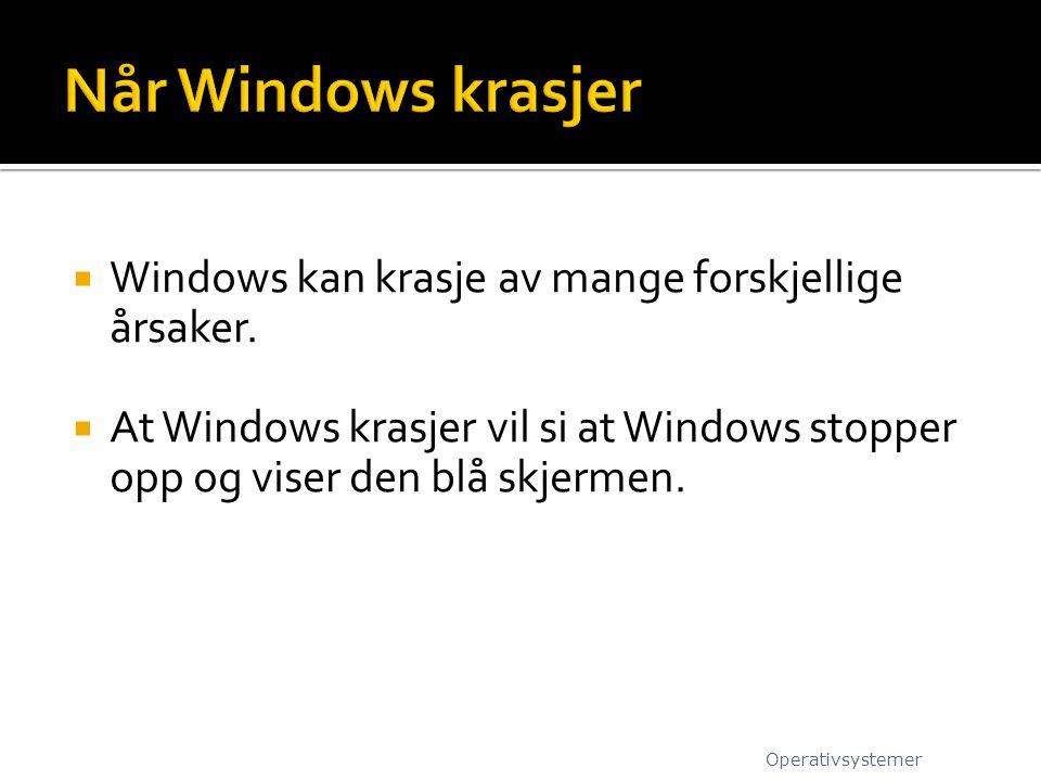  Windows kan krasje av mange forskjellige årsaker.  At Windows krasjer vil si at Windows stopper opp og viser den blå skjermen. Operativsystemer