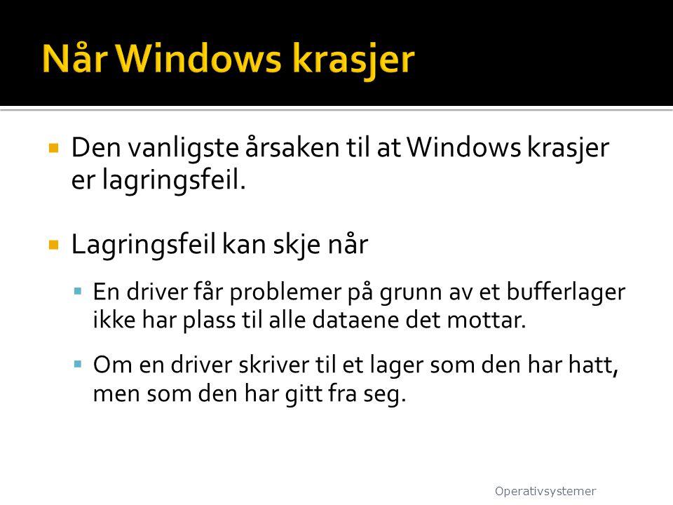  Den vanligste årsaken til at Windows krasjer er lagringsfeil.  Lagringsfeil kan skje når  En driver får problemer på grunn av et bufferlager ikke