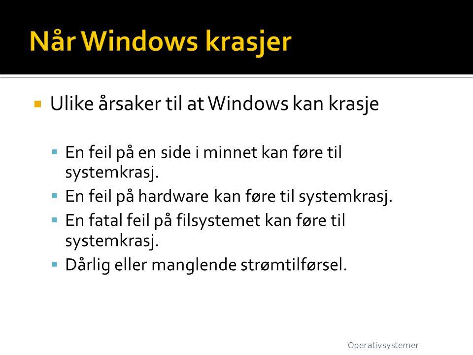  Ulike årsaker til at Windows kan krasje  En feil på en side i minnet kan føre til systemkrasj.  En feil på hardware kan føre til systemkrasj.  En