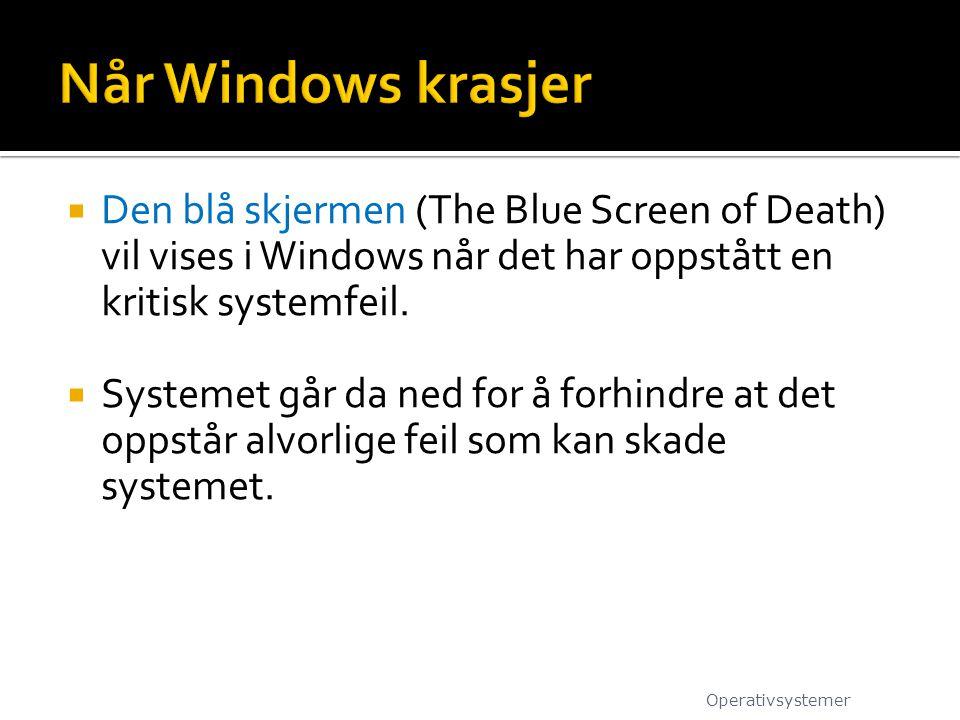  Den blå skjermen (The Blue Screen of Death) vil vises i Windows når det har oppstått en kritisk systemfeil.  Systemet går da ned for å forhindre at