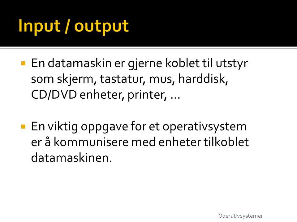  Input/output utstyr kan deles i to kategorier etter hvordan det overfører data  Blokk utstyr  Bokstav utstyr Operativsystemer