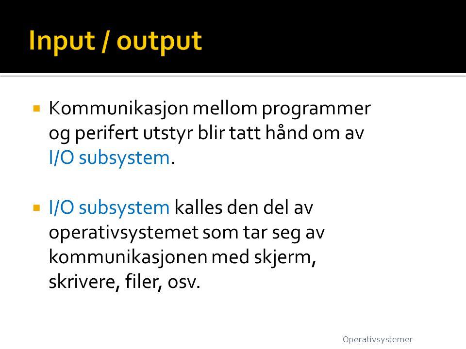  Kommunikasjon mellom programmer og perifert utstyr blir tatt hånd om av I/O subsystem.  I/O subsystem kalles den del av operativsystemet som tar se