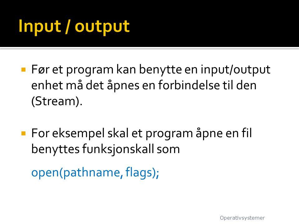 Før et program kan benytte en input/output enhet må det åpnes en forbindelse til den (Stream).  For eksempel skal et program åpne en fil benyttes f