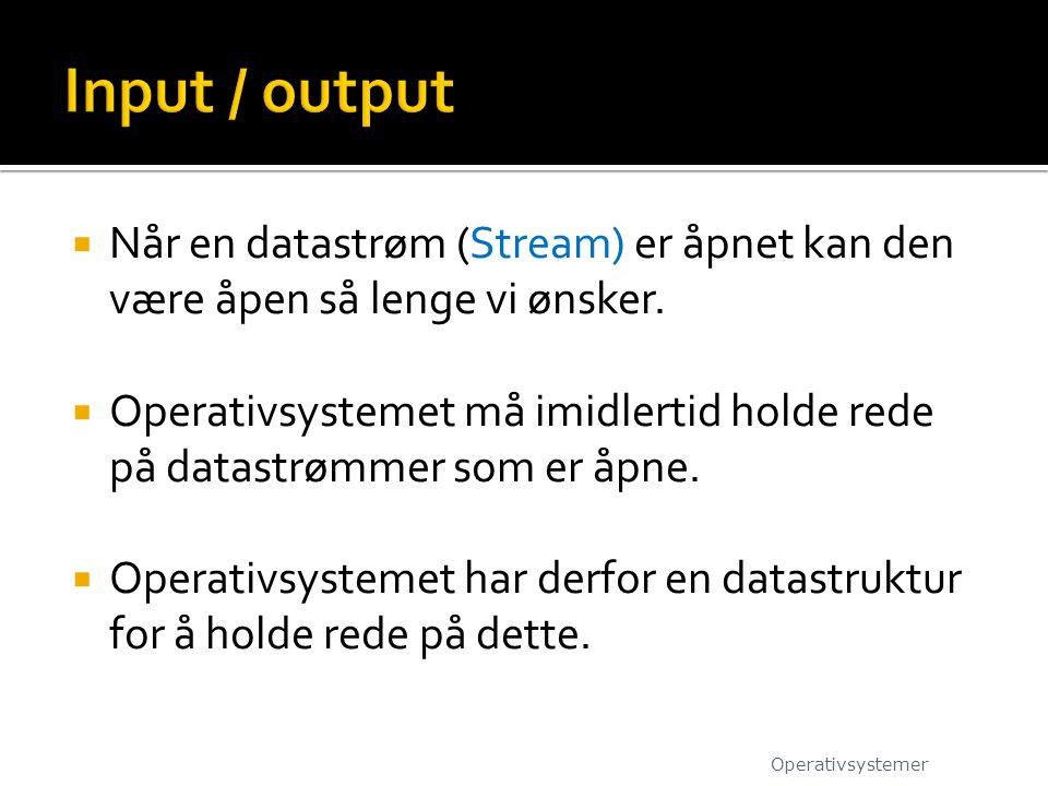  Når en datastrøm (Stream) er åpnet kan den være åpen så lenge vi ønsker.  Operativsystemet må imidlertid holde rede på datastrømmer som er åpne. 