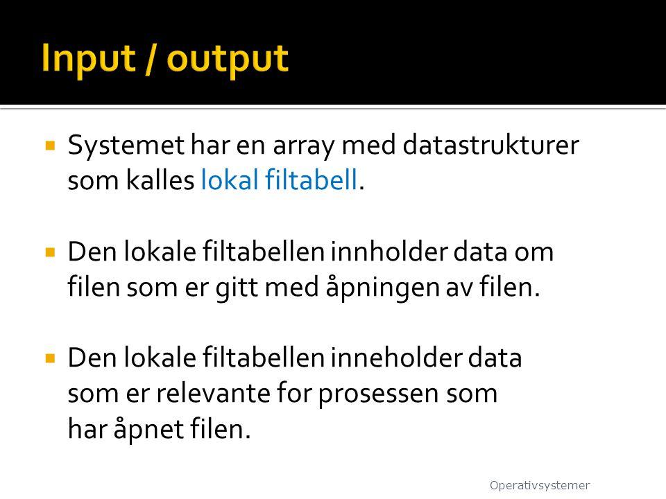  Systemet har en array med datastrukturer som kalles lokal filtabell.  Den lokale filtabellen innholder data om filen som er gitt med åpningen av fi