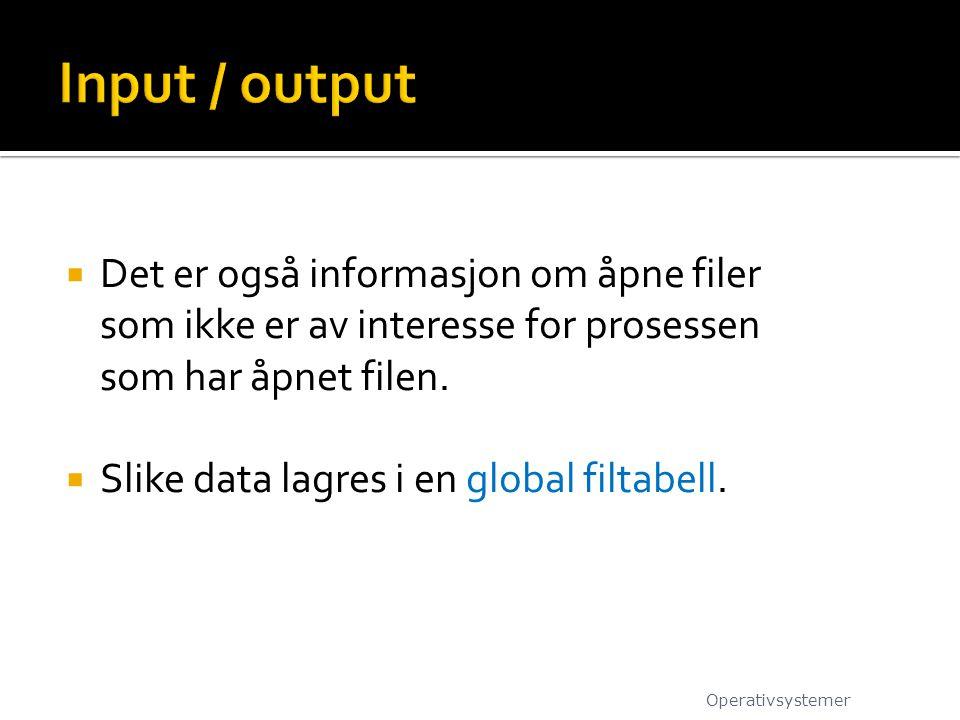  Det er også informasjon om åpne filer som ikke er av interesse for prosessen som har åpnet filen.  Slike data lagres i en global filtabell. Operati