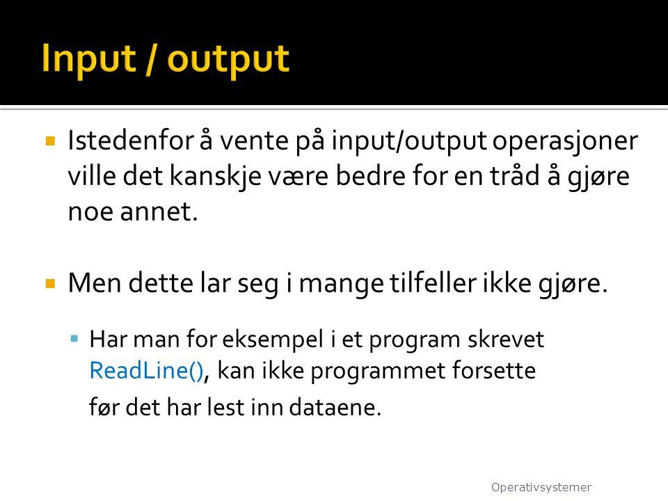  Istedenfor å vente på input/output operasjoner ville det kanskje være bedre for en tråd å gjøre noe annet.  Men dette lar seg i mange tilfeller ikk