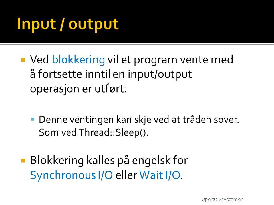  Ved blokkering vil et program vente med å fortsette inntil en input/output operasjon er utført.  Denne ventingen kan skje ved at tråden sover. Som