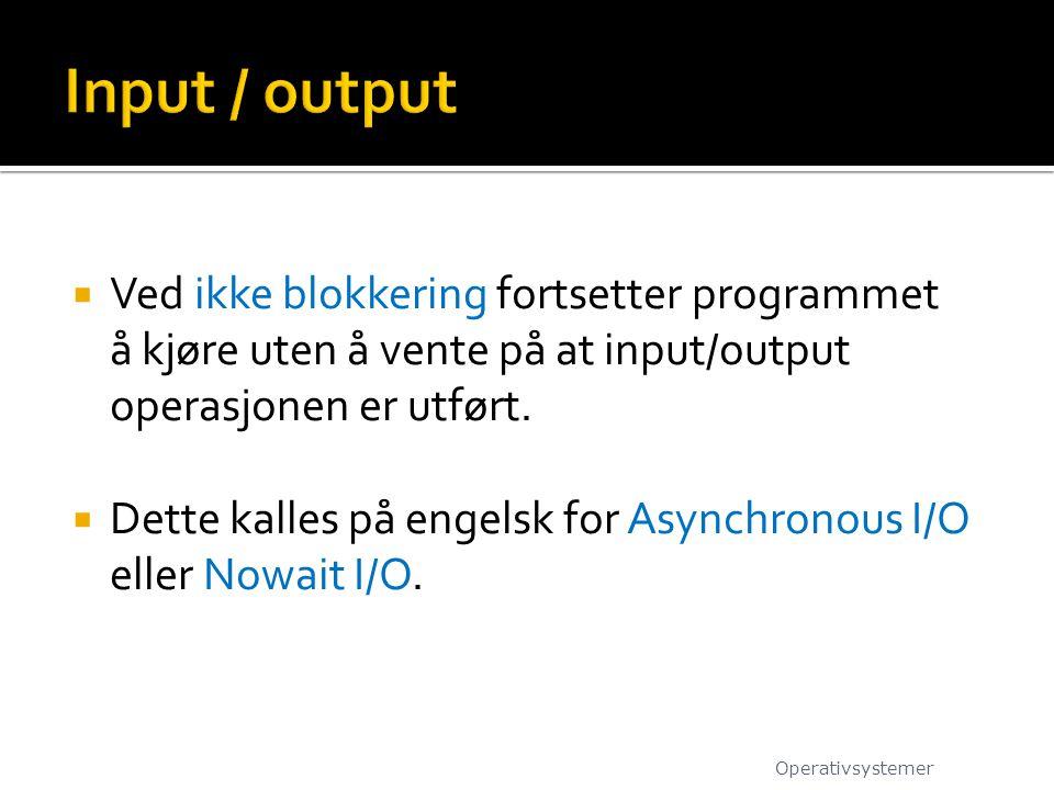  Ved ikke blokkering fortsetter programmet å kjøre uten å vente på at input/output operasjonen er utført.  Dette kalles på engelsk for Asynchronous