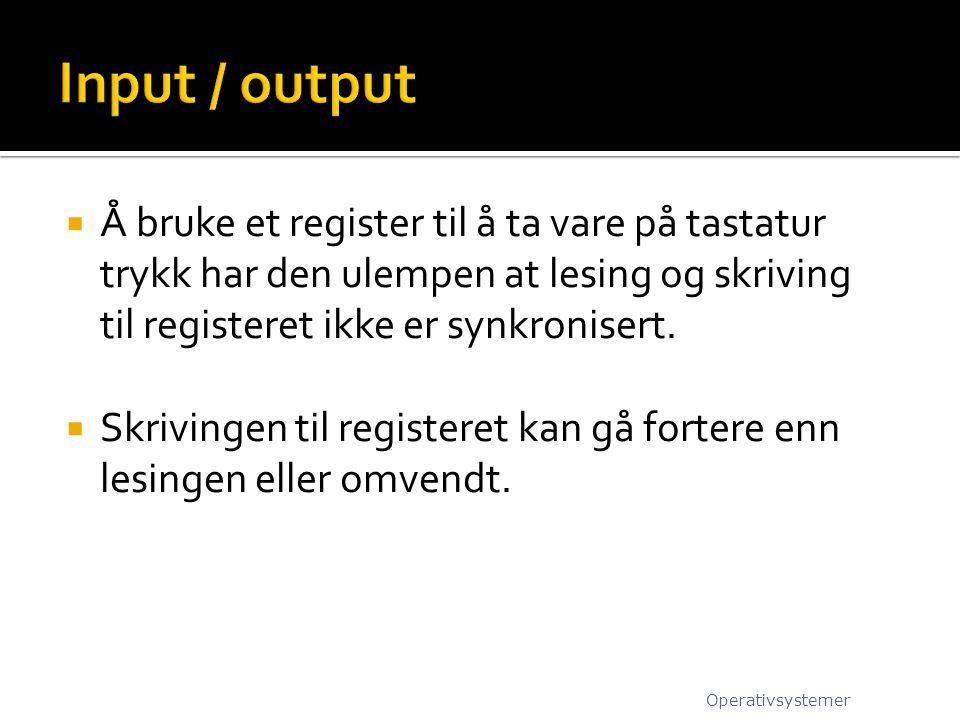  Å bruke et register til å ta vare på tastatur trykk har den ulempen at lesing og skriving til registeret ikke er synkronisert.  Skrivingen til regi