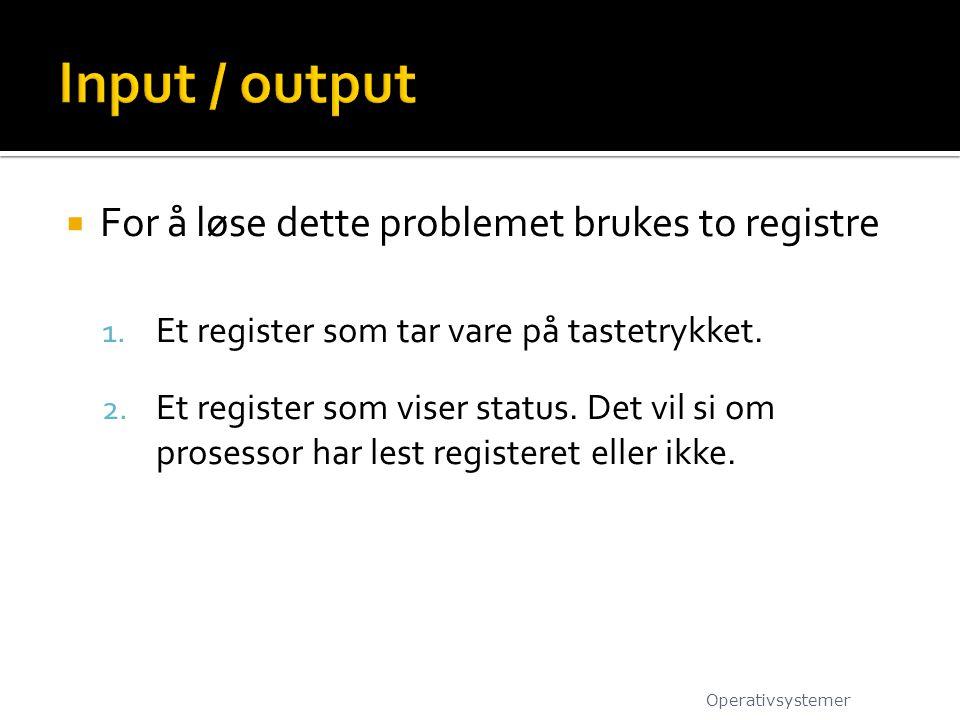  For å løse dette problemet brukes to registre 1. Et register som tar vare på tastetrykket. 2. Et register som viser status. Det vil si om prosessor