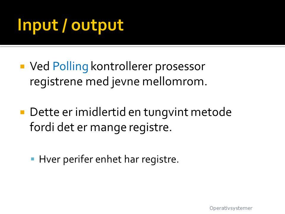  Ved Polling kontrollerer prosessor registrene med jevne mellomrom.  Dette er imidlertid en tungvint metode fordi det er mange registre.  Hver peri