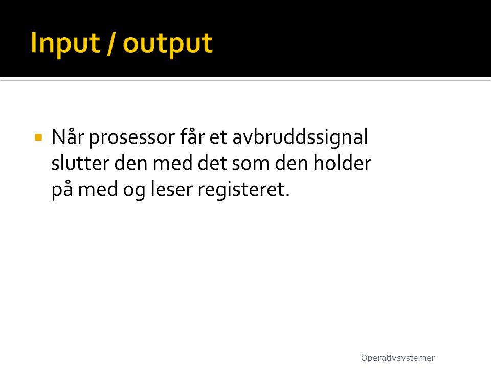  Når prosessor får et avbruddssignal slutter den med det som den holder på med og leser registeret. Operativsystemer