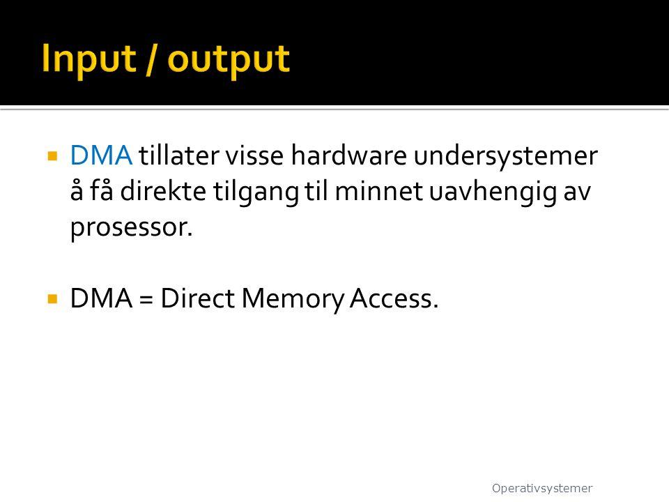  DMA tillater visse hardware undersystemer å få direkte tilgang til minnet uavhengig av prosessor.  DMA = Direct Memory Access. Operativsystemer