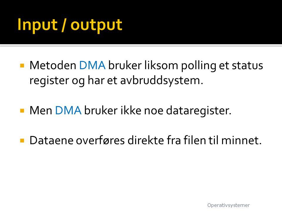  Metoden DMA bruker liksom polling et status register og har et avbruddsystem.  Men DMA bruker ikke noe dataregister.  Dataene overføres direkte fr