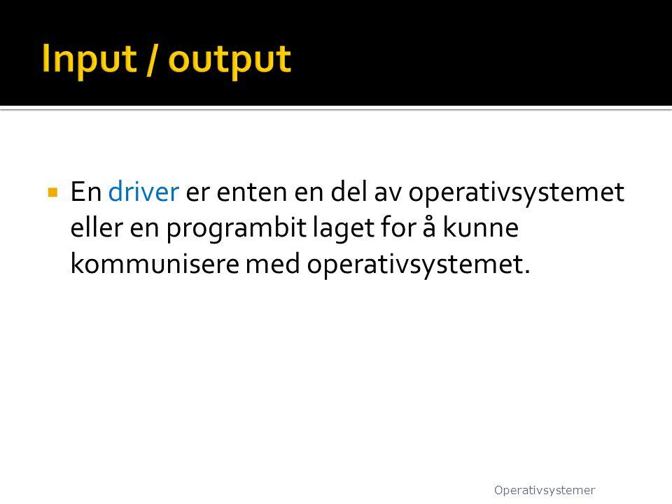 En driver er enten en del av operativsystemet eller en programbit laget for å kunne kommunisere med operativsystemet. Operativsystemer