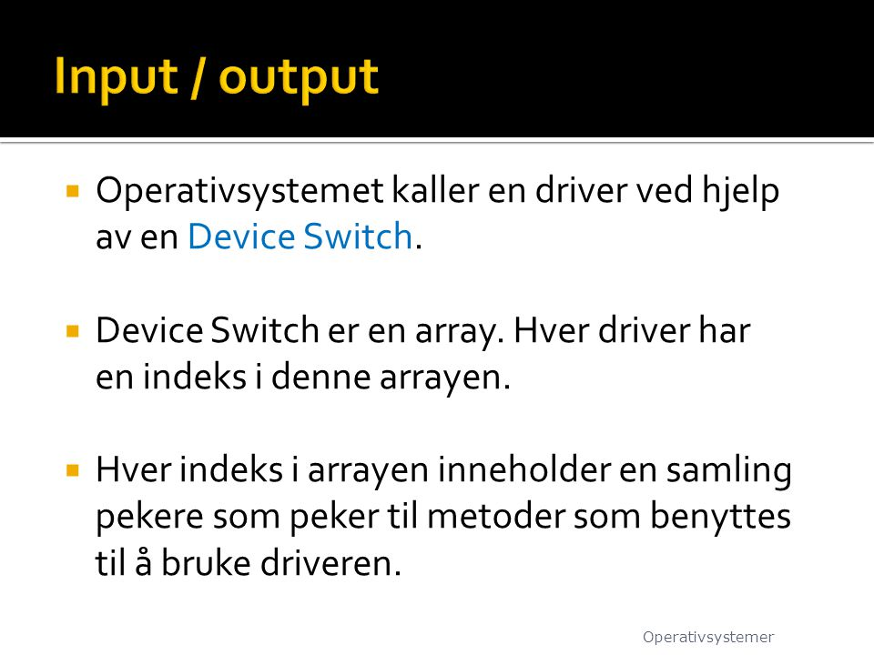  Operativsystemet kaller en driver ved hjelp av en Device Switch.  Device Switch er en array. Hver driver har en indeks i denne arrayen.  Hver inde