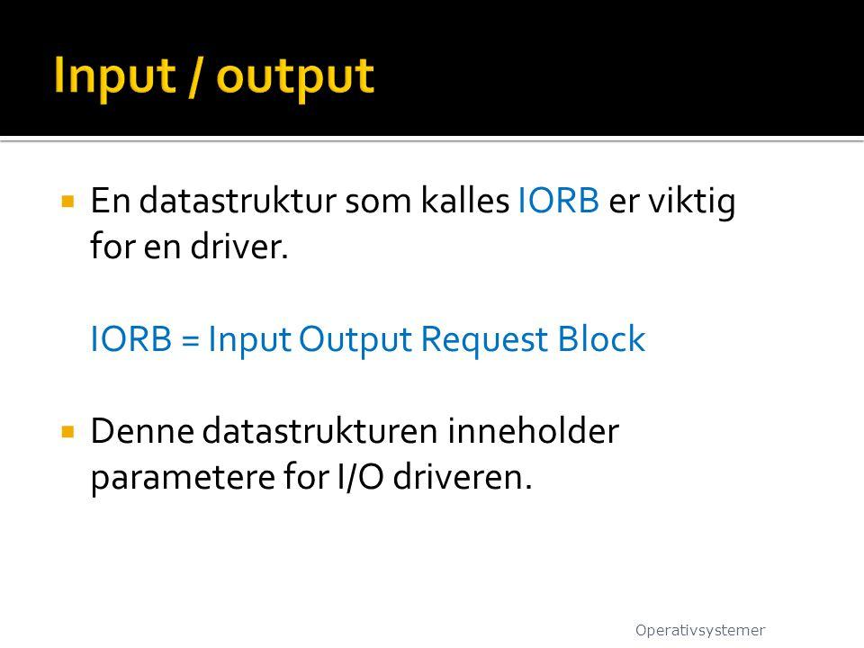  En datastruktur som kalles IORB er viktig for en driver. IORB = Input Output Request Block  Denne datastrukturen inneholder parametere for I/O driv
