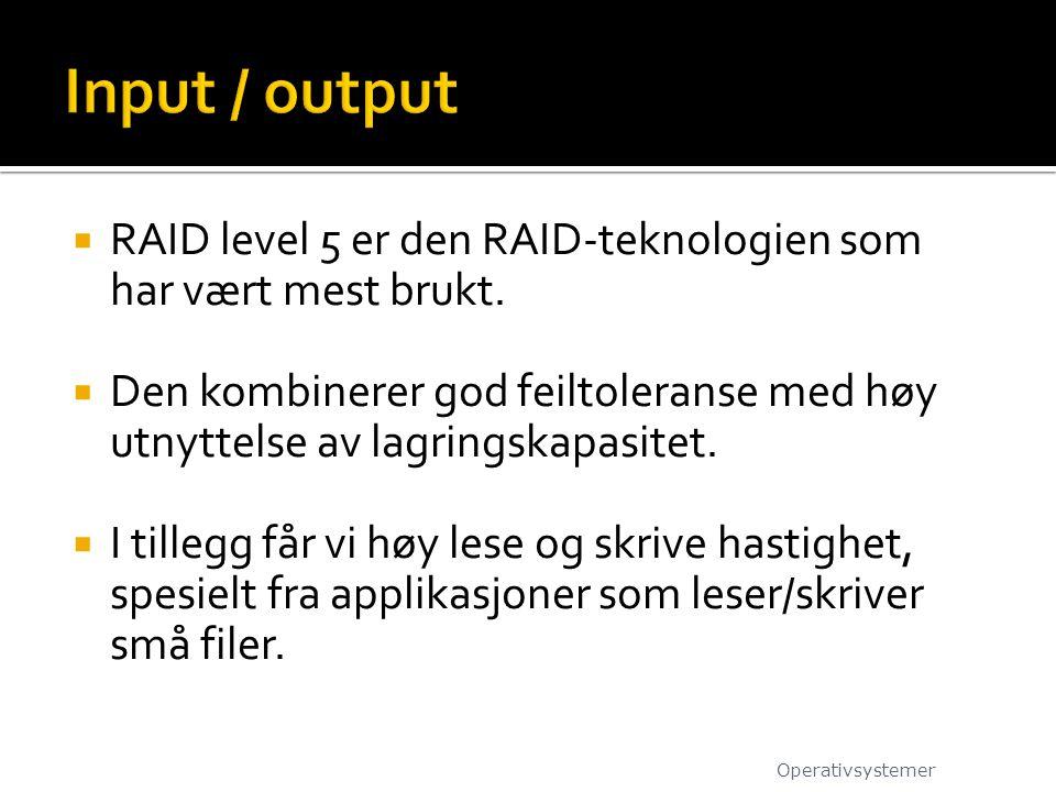  RAID level 5 er den RAID-teknologien som har vært mest brukt.  Den kombinerer god feiltoleranse med høy utnyttelse av lagringskapasitet.  I tilleg
